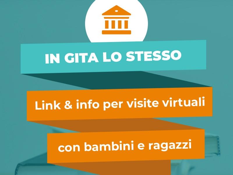 In gita lo stesso. Link e info per visite virtuali con bambini e ragazzi